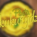 Kuchnia: Pasta z kukurydzy