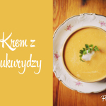 Zupa na ten weekend: Krem z kukurydzy
