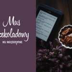 Kuchnia: Mus czekoladowy na mascarpone