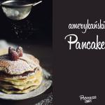 Kuchnia: Amerykańskie pancakes na drugie śniadanie