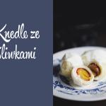 Kuchnia: Knedle ze śliwkami