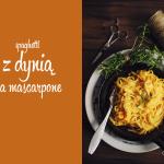 Kuchnia: Spaghetti z dynią na mascarpone