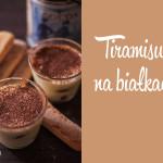 Kuchnia: Tiramisu na białkach dla gości