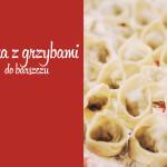 Kuchnia: Uszka z grzybami