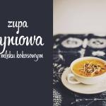 Zupa na ten weekend: Zupa dyniowa na mleku kokosowym